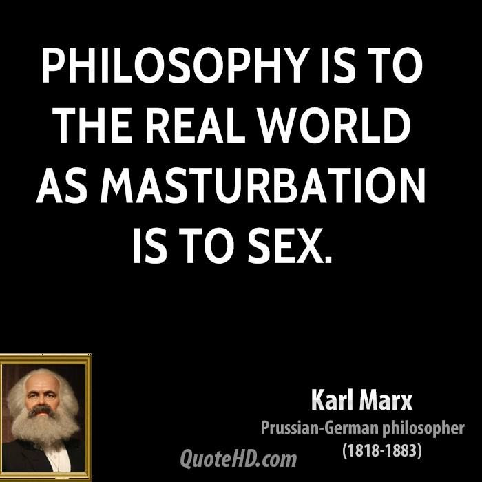 masturbation sayings | Philosophy is to the real world as masturbation is to sex.