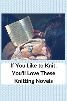 Love to read? Love to knit? Why not check out these knitting novels? - Knitting for Charity