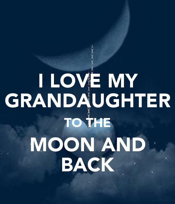 I LOVE MY GRANDAUGHTER TO THE MOON AND BACK