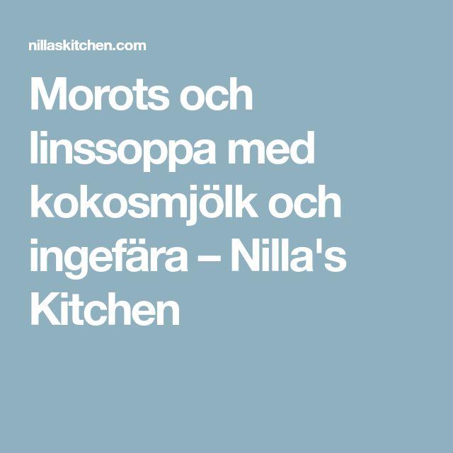 Morots och linssoppa med kokosmjölk och ingefära – Nilla's Kitchen