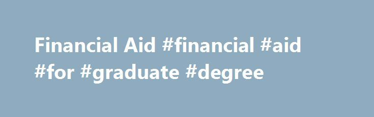 Financial Aid #financial #aid #for #graduate #degree http://sierra-leone.remmont.com/financial-aid-financial-aid-for-graduate-degree/  # 2017-2018 Financial Aid Update Please read this important information for all who will apply for 2017-18 federal aid. Federal Parent and Graduate PLUS loan applications will be available April 15, 2017. The IRS Data retrieval Tool will be unavailable until the fall of 2017 for the 2018-19 Free Application for Federal Student Aid (FAFSA). If you are filling…