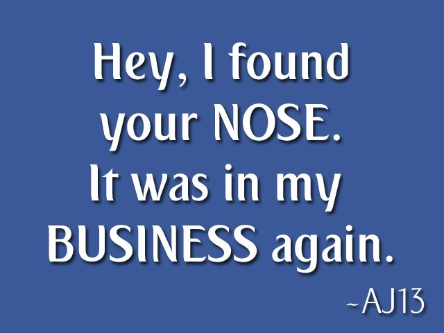 Mind Your Own Business Quotes With Pictures Mind Your Own Business By Ajtainmen Mind Your Own Business Quotes Business Quotes Funny Minding Your Own Business