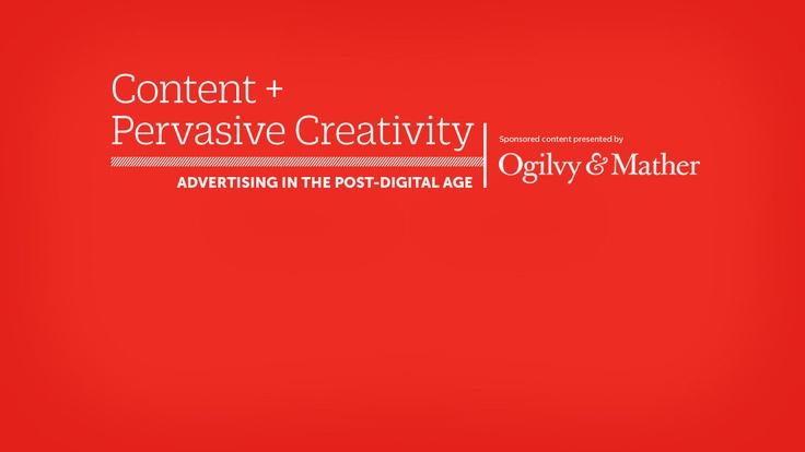 5-17-2013 Content And Pervasive Creativity- Ogilvy & Mather