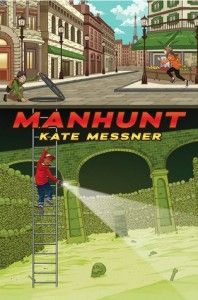 Manhunt | Kate Messner |  July 1, 2014 | Scholastic Press | ISBN 0545419778