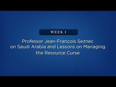Week 1: Professor Jean-François Seznec on Saudi Arabia and Lessons on Managing the Resource Curse - YouTube