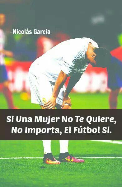 Si Una Mujer No Te Quiere, No Importa, El Fútbol Si ...