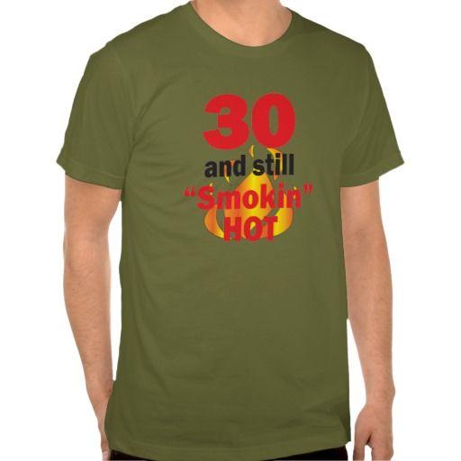 30 and Still Smokin Hot T-Shirt