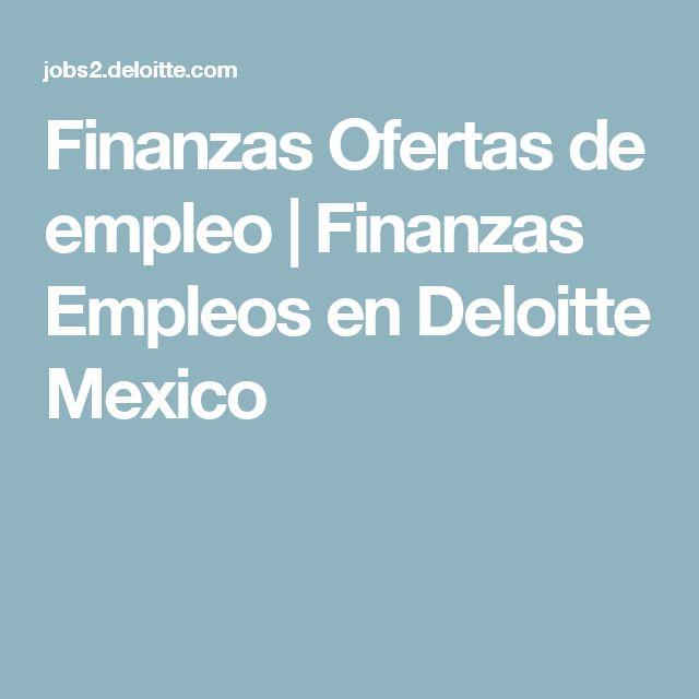 Finanzas Ofertas de empleo   Finanzas Empleos en Deloitte Mexico