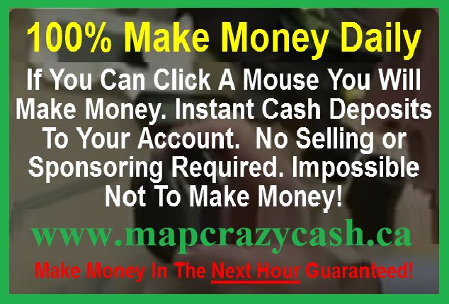 If you can click your mouse you can earn income every 20 minutes with our reliable top tier marketing system. Join foe free today you'll love the experience and our fast PAYOUT. http://goo.gl/cZf0nu www.mapcrazycash.ca