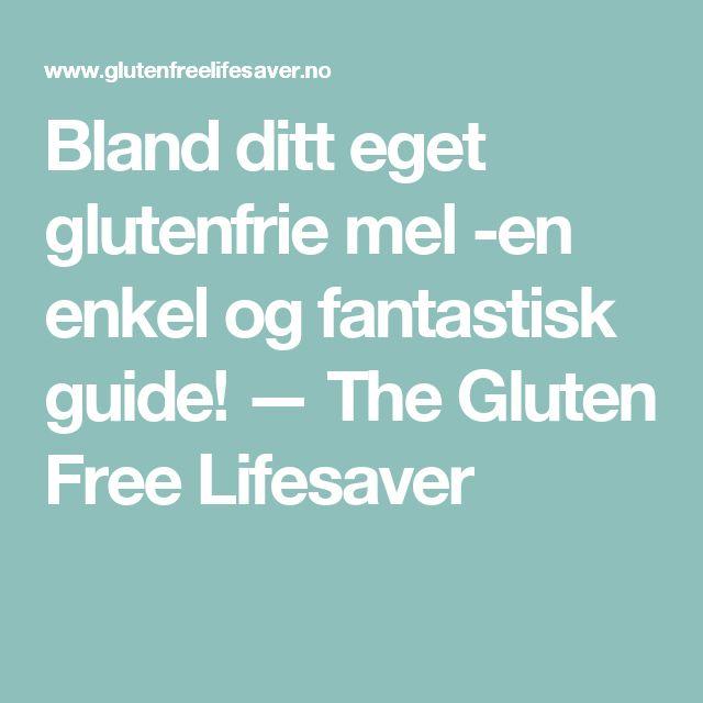 Bland ditt eget glutenfrie mel -en enkel og fantastisk guide! — The Gluten Free Lifesaver