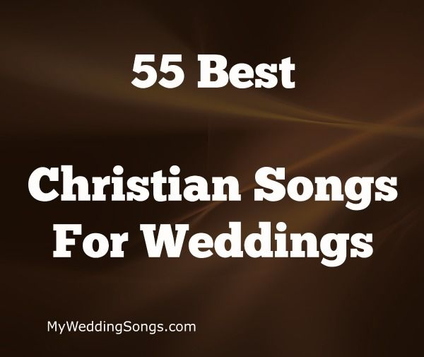 Wedding Ceremony Songs: 85 Best Christian Songs For Weddings, 2019 In 2019