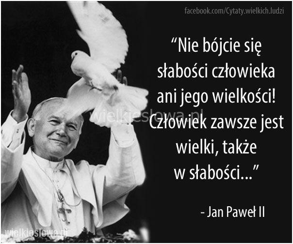 Nie bójcie się słabości człowieka ani jego wielkości! #Jan-Paweł-II,  #Człowiek