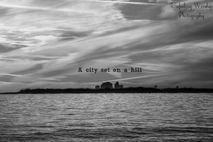 A City Set On A Hill Copyright: Unfading Worship Photography Taken and Edited By Sarah Myers
