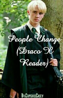 People Change (Draco Malfoy x Reader) #wattpad #fanfiction