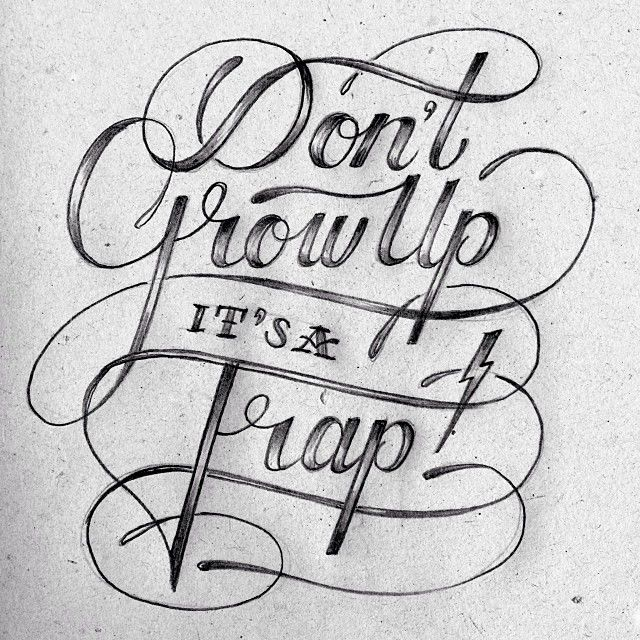 Don't grow up. It's a trap! Hand lettering by Tim Bontan