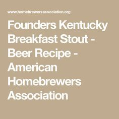 Founders Kentucky Breakfast Stout - Beer Recipe - American Homebrewers Association
