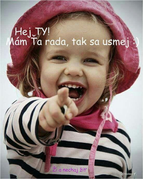 Hej, TY! Mám Ťa rada, tak sa usmej! :)