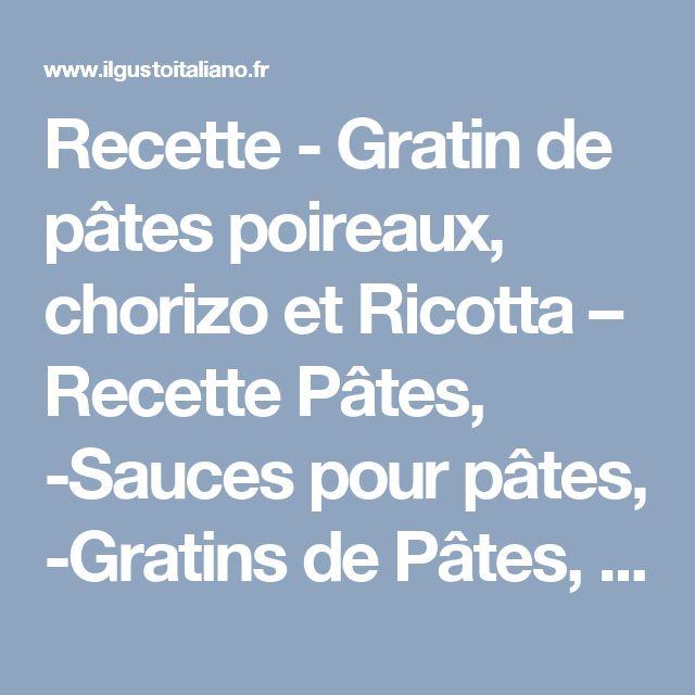 Recette - Gratin de pâtes poireaux, chorizo et Ricotta – Recette Pâtes, -Sauces pour pâtes, -Gratins de Pâtes, Autres Recettes, --Gratins et plats au four | Il Gusto Italiano