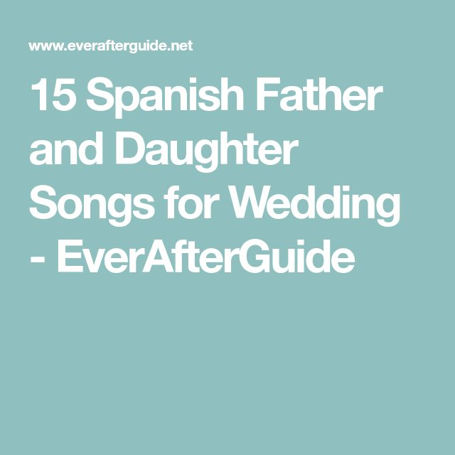 15 Spanish Father And Daughter Songs For Wedding