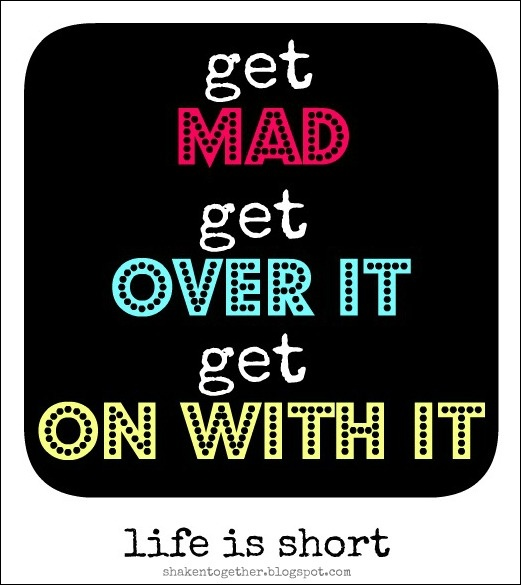 get mad - get over -get onLife Is Shorts, Little One, Mad, Daily Inspiration, Life Lessons, Families, Living, Inspiration Quotes, Free Printables