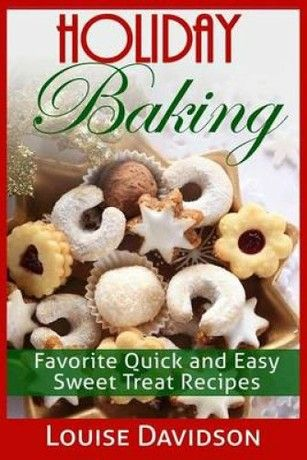 Holiday Baking Favorite Quick and Easy Sweat Treat Recipes