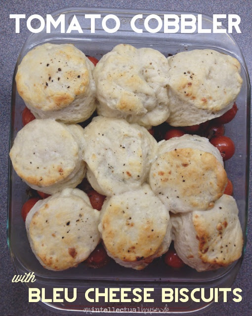 an intellectual housewife: Tomato Cobbler with Bleu Cheese Biscuits