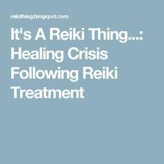 It's A Reiki Thing...: Healing Crisis Following Reiki Treatment