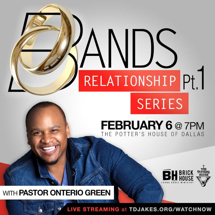 "Join Pastor Onterio Green & TPH Brickhouse for part one of the relationship series ""BANDS"" February 6th at 7pm. Live streaming will be available at: TDJakes.org/watchnow Join Pastor Onterio Green & Brickhouse at The Potter's House for part one of the relationship series ""BANDS"" tomorrow at 7pm. Live streaming will be available at: TDJakes.org/watchnow"