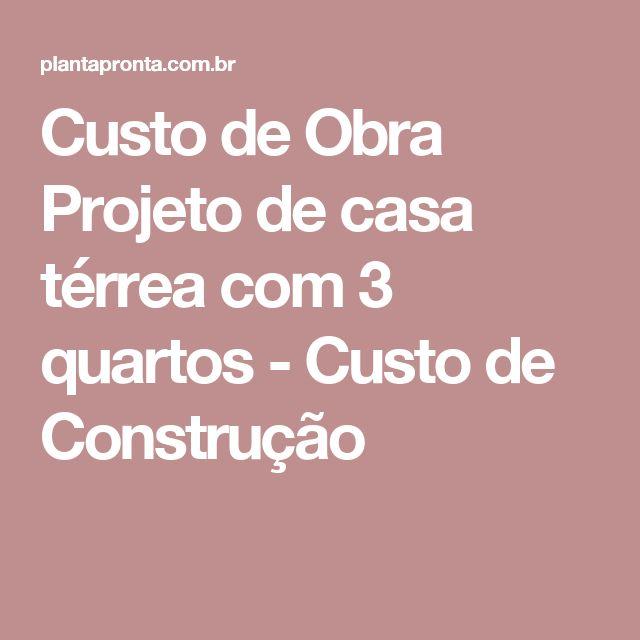 Custo de Obra Projeto de casa térrea com 3 quartos - Custo de Construção