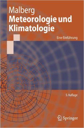 Meteorologie und Klimatologie: Eine Einführung Springer-Lehrbuch German Edition , 5. Auflage: Eine Einfuhrung: Amazon.de: Horst Malberg: Bücher