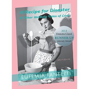 A Recipe for Disaster  Other Unlikely Tales of Love, by Eufemia Fantetti (Mother Tongue Publishing) http://www.amazon.ca/Recipe-Disaster-Other-Unlikely-Tales/dp/1896949355/?keywords=recipe+for+disaster+and+other+unlikely+tales+of+love+eufemia+fantettiqid=1402412168ref=sr_1_1ie=UTF8sr=8-1