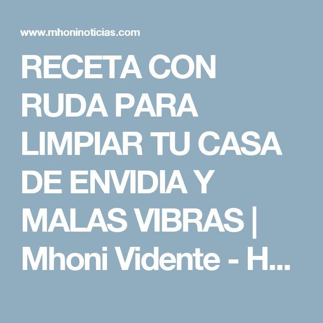 RECETA CON RUDA PARA LIMPIAR TU CASA DE ENVIDIA Y MALAS VIBRAS           |            Mhoni Vidente - Horoscopos y Predicciones