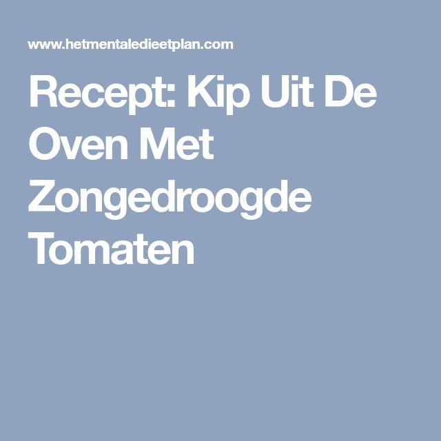Recept: Kip Uit De Oven Met Zongedroogde Tomaten