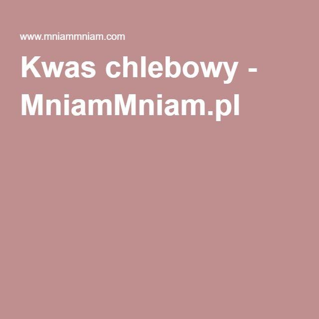 Kwas chlebowy - MniamMniam.pl