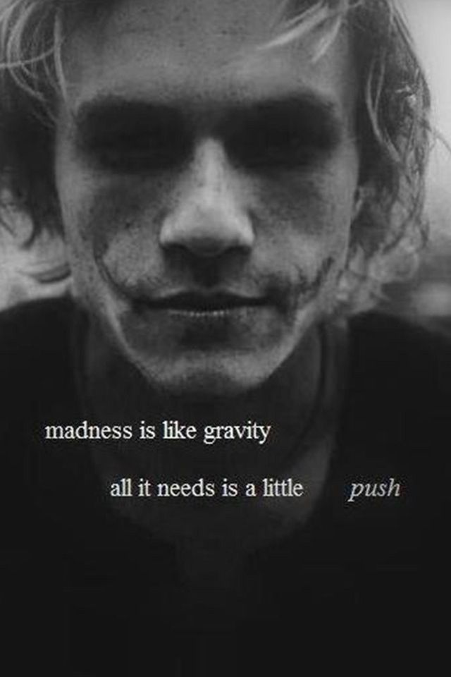 Heath Ledger (Joker) - Actor: Madness is like gravity, all it needs is a little... push