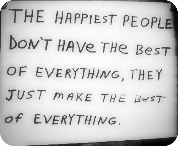 Make the best of everything.