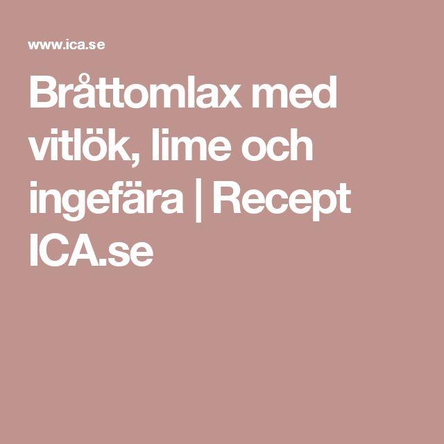 Bråttomlax med vitlök, lime och ingefära   Recept ICA.se
