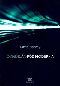 Condição Pós-Moderna (Completo) - David Harvey | Biblioteca Online Digital Milton Santos