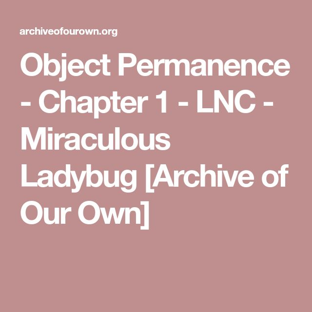 Object Permanence - Chapter 1 - LNC - Miraculous Ladybug [Archive of Our Own]