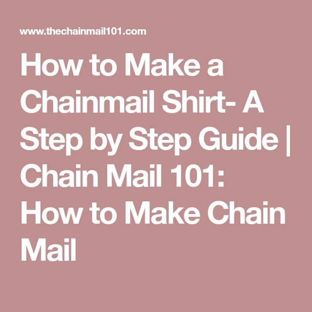 How to Make a Chainmail Shirt- A Step by Step Guide | Chain Mail 101: How to Make Chain Mail