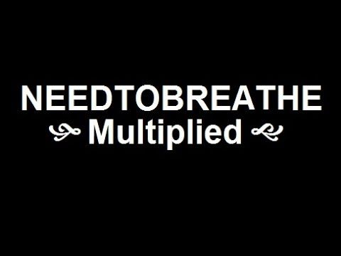 "▶ @Brittany Gholson .....Needtobreathe - ""Multiplied"" (unofficial lyric video) - YouTube.....you will love this song!!"