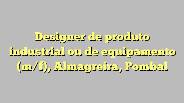 Designer de produto industrial ou de equipamento (m/f), Almagreira, Pombal