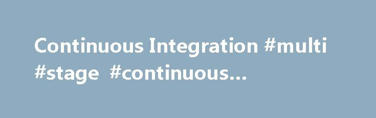 Continuous Integration #multi #stage #continuous #integration http://loan-credit.nef2.com/continuous-integration-multi-stage-continuous-integration/  # Continuous Integration http://hudson.jboss.org/hudson/ is a real live Hudson site used by jboss.org raw,r=12517/hudson/trunk/hudson/pl. is not working for me because my cvs does not parse the huge string that I am using. I logged into dev.java.net and review this program. It uses stringBuilder in a wasteful way. in arrayToString it creates a…