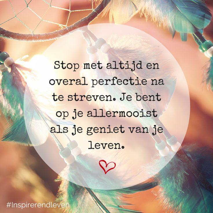 Stop met altijd en overal perfectie na te streven. Je bent op je allermooist als je geniet van je leven