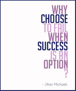 Why choose to fail when success is an option?