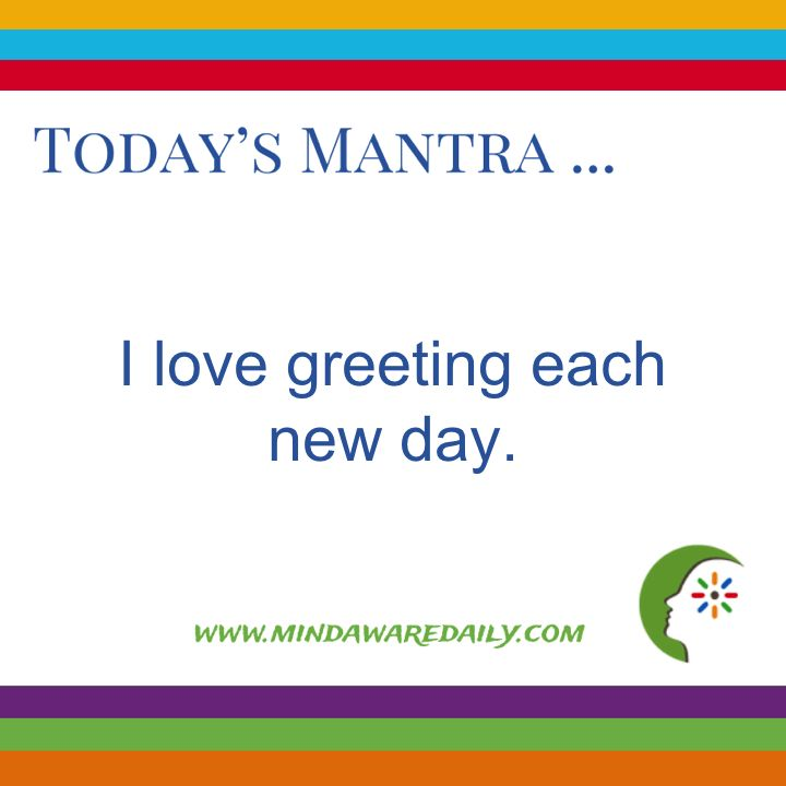 Today's #Mantra ... I love greeting each new day.  Get a different mantra in your email inbox for FREE: