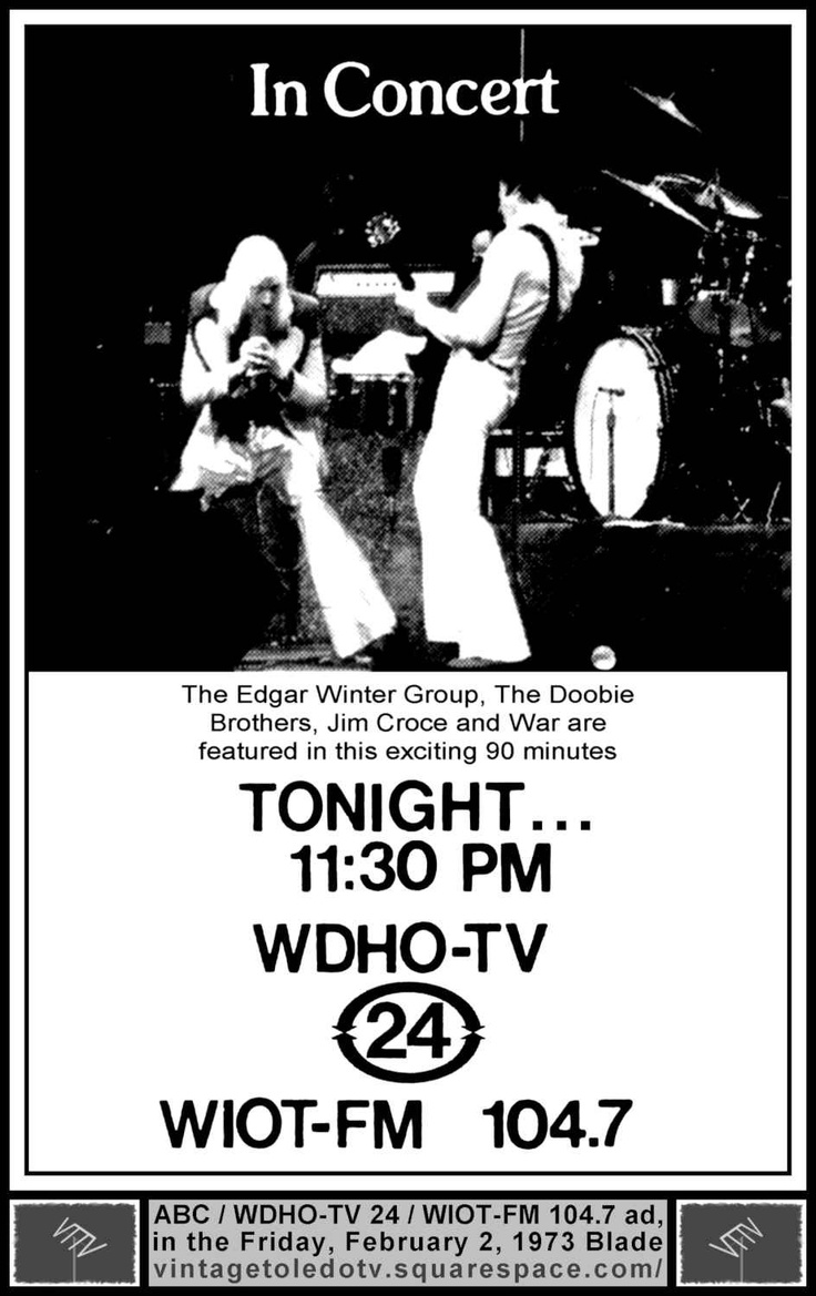Vintage Toledo TV - WDHO-TV & WNWO-TV24 Print ads - In Concert, on ABC (Fri 2/2/73)  Simulcast on WDHO-TV 24 and WIOT-FM 104.7. Edgar Winter Group, Doobie Brothers, Jim Croce, War.