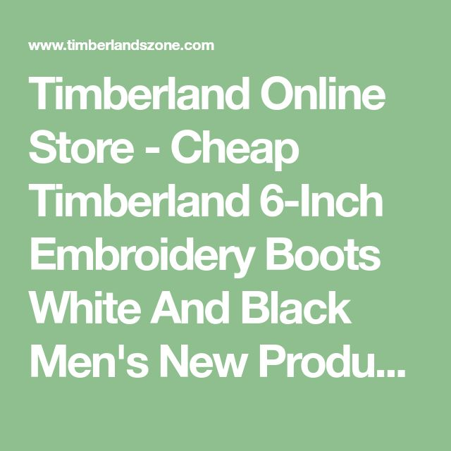 Timberland Online Store - Cheap Timberland 6-Inch Embroidery Boots White And Black Men's New Products Added Everyday.