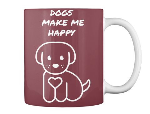 Dogs   Make Me   Happy Maroon Mug Back