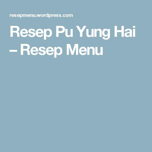 Resep Pu Yung Hai – Resep Menu